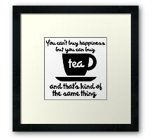 You can't buy happiness but you can buy tea Framed Print