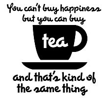 You can't buy happiness but you can buy tea Photographic Print