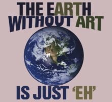 The earth without art is just eh by Boogiemonst