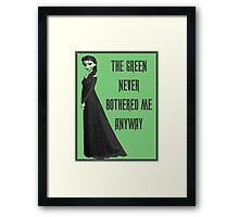 The Green Never Bothered Me Anyway Framed Print