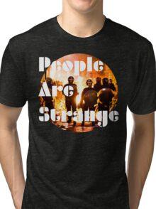 People are strange Tri-blend T-Shirt
