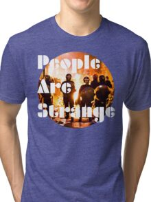 People are strange Tri-blend T-Shirt
