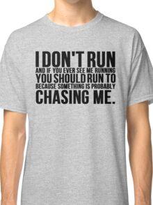 I Don't Run Funny Running Classic T-Shirt