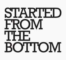 Started from the bottom t-shirt by jackthewebber
