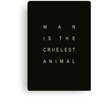 Man is the Cruelest Animal Canvas Print