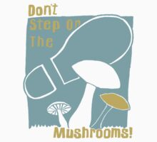 Don't Step On The Mushrooms by dstrctdntrlst