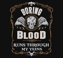 BORING blood runs through your veins T-Shirt