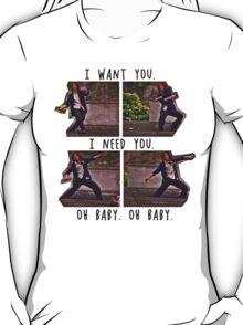 I Want You. I Need You.  T-Shirt