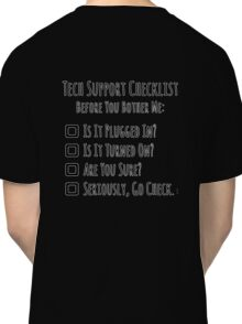 Tech Support Checklist Classic T-Shirt