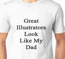 Great Illustrators Look Like My Dad  Unisex T-Shirt