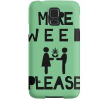 MORE WEED PLEASE Samsung Galaxy Case/Skin
