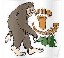 Gone Squatchin Bigfoot Poster