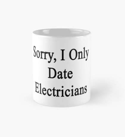 Sorry, I Only Date Electricians  Mug