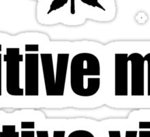 Positive mind, positive vibes, positive life Sticker