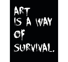 Art is a way of survival. Photographic Print