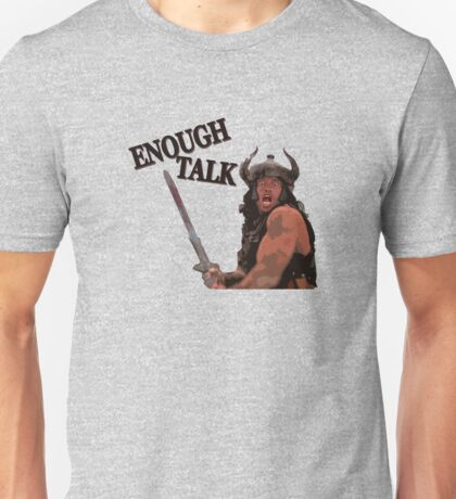 Enough Talk Unisex T-Shirt