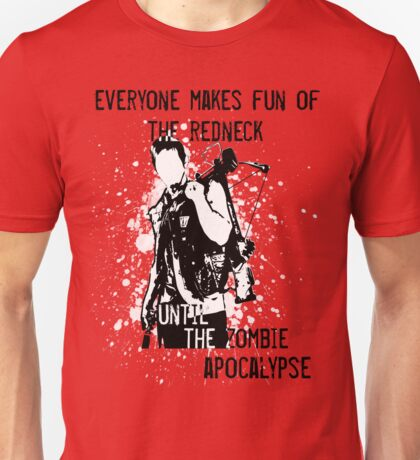 Everyone Makes Fun of the Redneck Until the Zombie Apocalypse Unisex T-Shirt