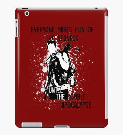 Everyone Makes Fun of the Redneck Until the Zombie Apocalypse iPad Case/Skin