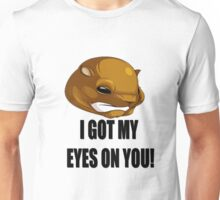 I got my eyes on you groundhog T-Shirt Unisex T-Shirt