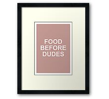 Food Before Dudes, Funny Quote Framed Print