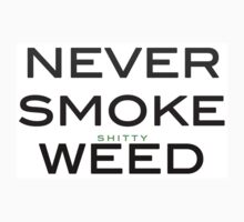 NEVER SMOKE shitty WEED by Taylor Miller