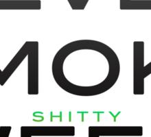 NEVER SMOKE shitty WEED Sticker