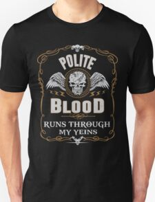 POLITE blood runs through your veins T-Shirt