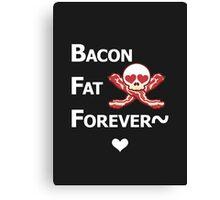 Miscellaneous - bacon fat forever - dark Canvas Print