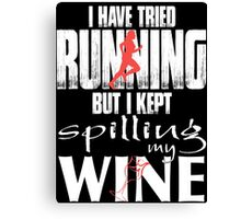 I have tried RUNNING but i kept SPILLING my WINE Canvas Print