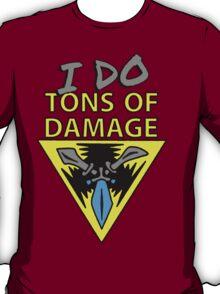 I DO... tons of damage | Please Like and Share :) T-Shirt