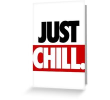 JUST CHILL. Greeting Card