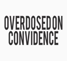 overdosed on convidence by spicydesign