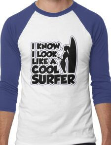 I know I look like a cool surfer Men's Baseball ¾ T-Shirt