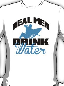 Real men drink water T-Shirt