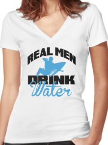 Real men drink water Women's Fitted V-Neck T-Shirt