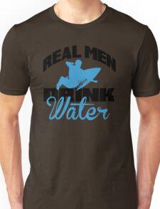 Real men drink water Unisex T-Shirt