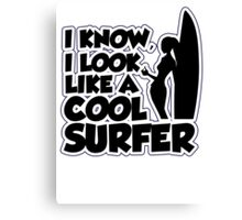 I know I look like a cool surfer Canvas Print