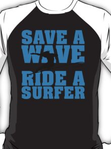 Save a wave, ride a Surfer T-Shirt