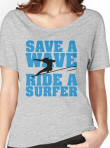 Save a wave, ride a Surfer Women's Relaxed Fit T-Shirt