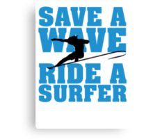 Save a wave, ride a Surfer Canvas Print