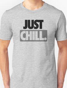 JUST CHILL. -Alternate Unisex T-Shirt