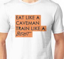 Eat like a caveman, train like a beast Unisex T-Shirt