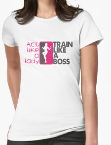 Act like a lady, train like a boss Womens Fitted T-Shirt