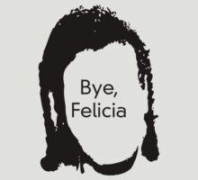 Bye Felicia by mamisarah