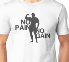 No Pain no Gain Unisex T-Shirt