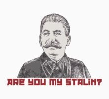 Are you My Stalin by youngmanwebsite