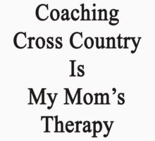 Coaching Cross Country Is My Mom's Therapy  by supernova23