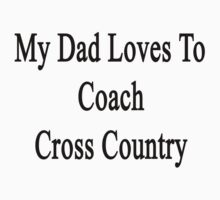 My Dad Loves To Coach Cross Country by supernova23