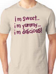Im Sweet Im Yummy Im Delicious! Unisex T-Shirt
