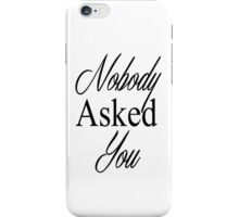 Nobody Asked You iPhone Case/Skin